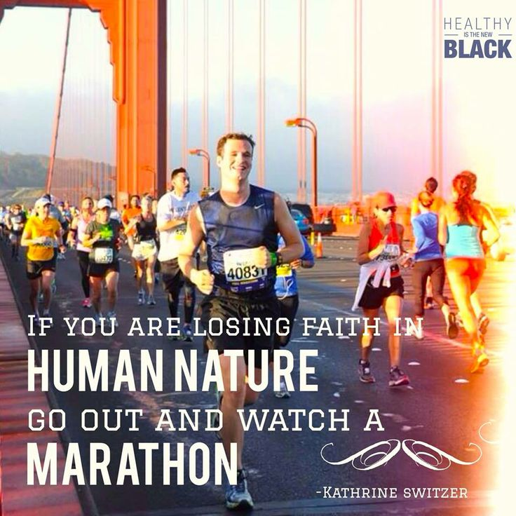 If you are losing faith in human nature, go out and watch a marathon, running quotes, exercise, healthy mind, healthy body, healthy soul.