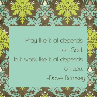 "Dave Ramsey Quote  ""Pray like it all depends on God, but work like it all depends on you.""   ― Dave Ramsey #daveramsey"