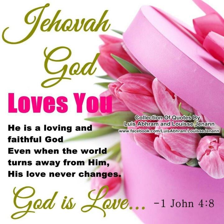 1John 4:8 Jehovah God loves you/