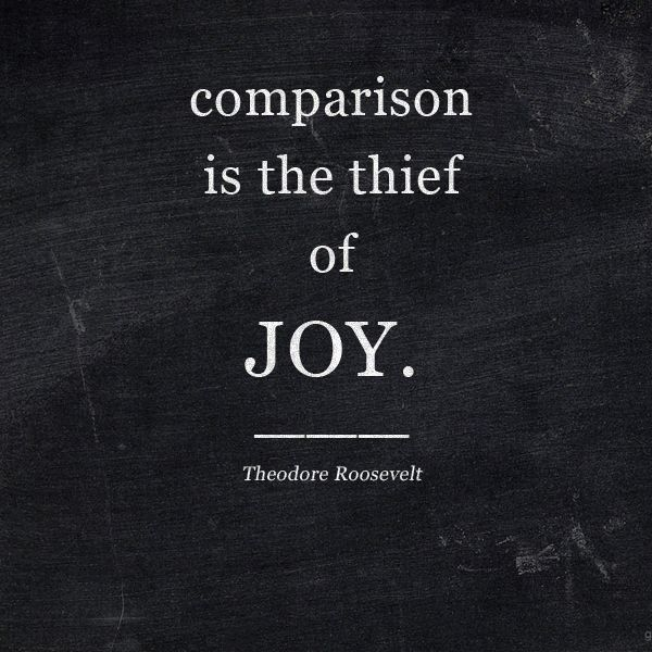 Comparison is the theif of joy. - Theodore Roosevelt || Heathers Dish #motivation #quotes