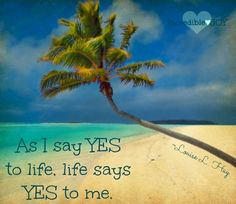 Say yes to life quote via Facebook.com/IncredibleJoy