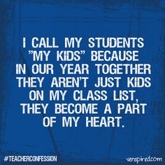 Teacher Confession...this is so true!!  They become mine....