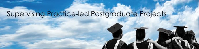 Headline for Supervising Practice-led Postgraduate Projects