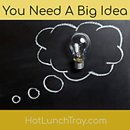 5. You Need A Big Idea | Hot Lunch Tray