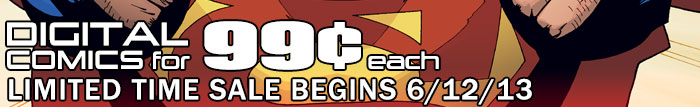 Digital Comics for 99 cents each - Limited Time Sale Begins 6-12-13