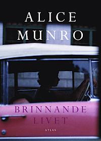 Alice Munro: Brinnande livet