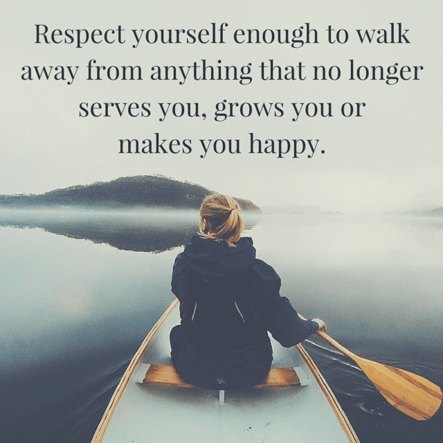 Image result for respect yourself to walk away from anything that no longer
