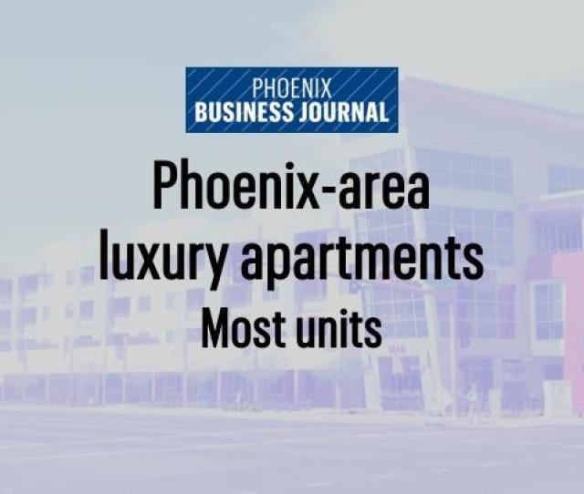 Phoenix Luxury Apartment Complexes Are Getting Larger In Terms Of Units Phoenix Business Journal