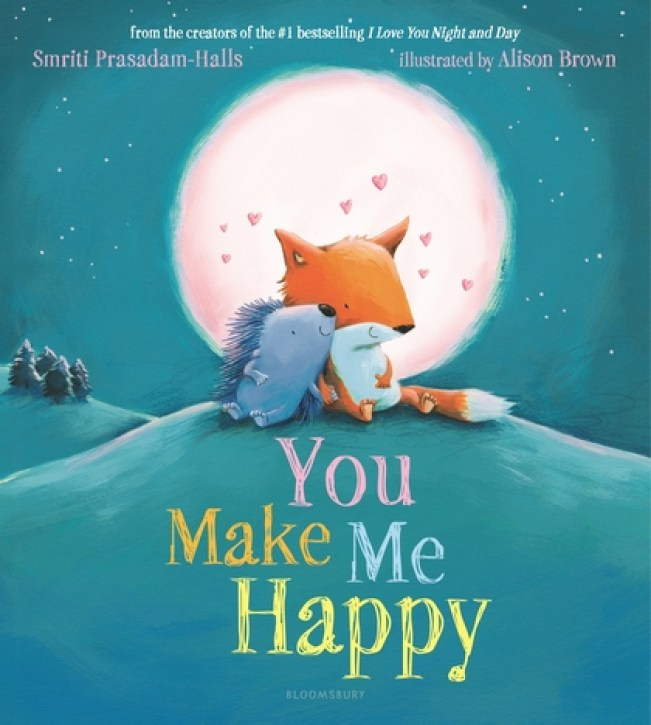 You Make Me Happy: Smriti Prasadam-Halls: Bloomsbury Children's Books