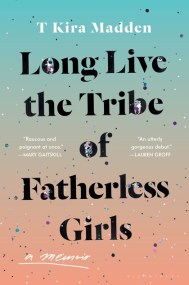 Image result for Long Live the Tribe of Fatherless Girls by T Kira Madden