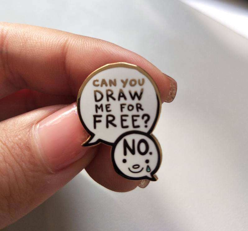 Enamel Pin For Artists Tired Of Being Asked To Work For