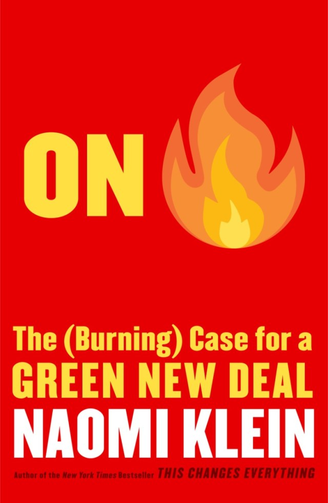 On Fire: Naomi Klein's book is a time-series of the shift from climate denial to nihilism to Green New Deal hope