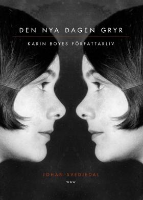 Den nya dagen gryr. Karin Boyes författarliv.