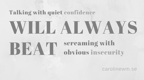 talking with quiet confidence will always beat screaming with obvious insecurity svaghet att vara introvert
