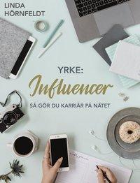 Böcker för egenföretagare:  Yrke - Influencer, av Linda Hörnfeldt