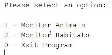 Please select an option: 1 - Monitor Animals 2 - Monitor Habitats 0Exit Program