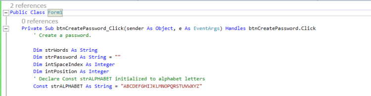 2 references Public Class Form 0 references - Private Sub btnCreatePassword_Click(sender As Object, e As EventArgs) Handles b