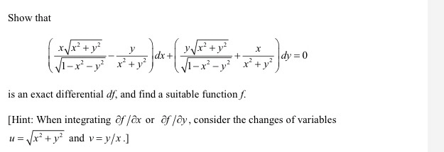 Show that is an exact differential df, and find a suitable function f. [Hint: When integrating of lax or of loy, consider the