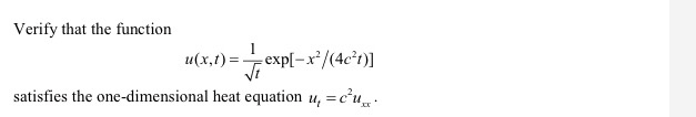 Verify that the function u(x,1)= exp[-x/(4cʻ1)] satisfies the one-dimensional heat equation u, =cu.