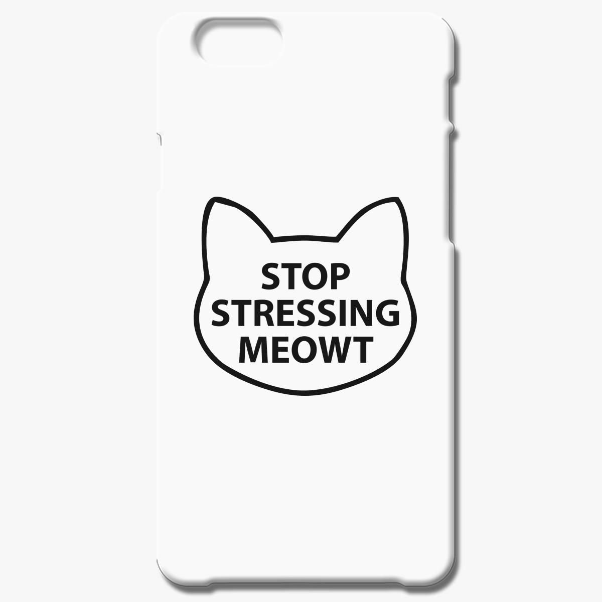Stop Stressing Meowt Iphone 7 Plus Case