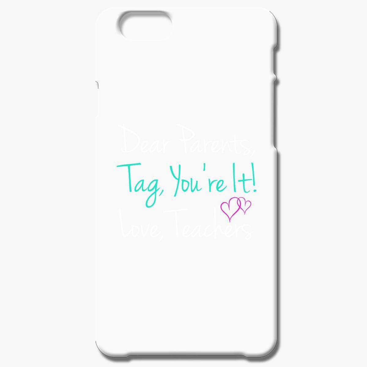 Dear Parents Tag You Re It Love Teachers Iphone 6 6s Plus