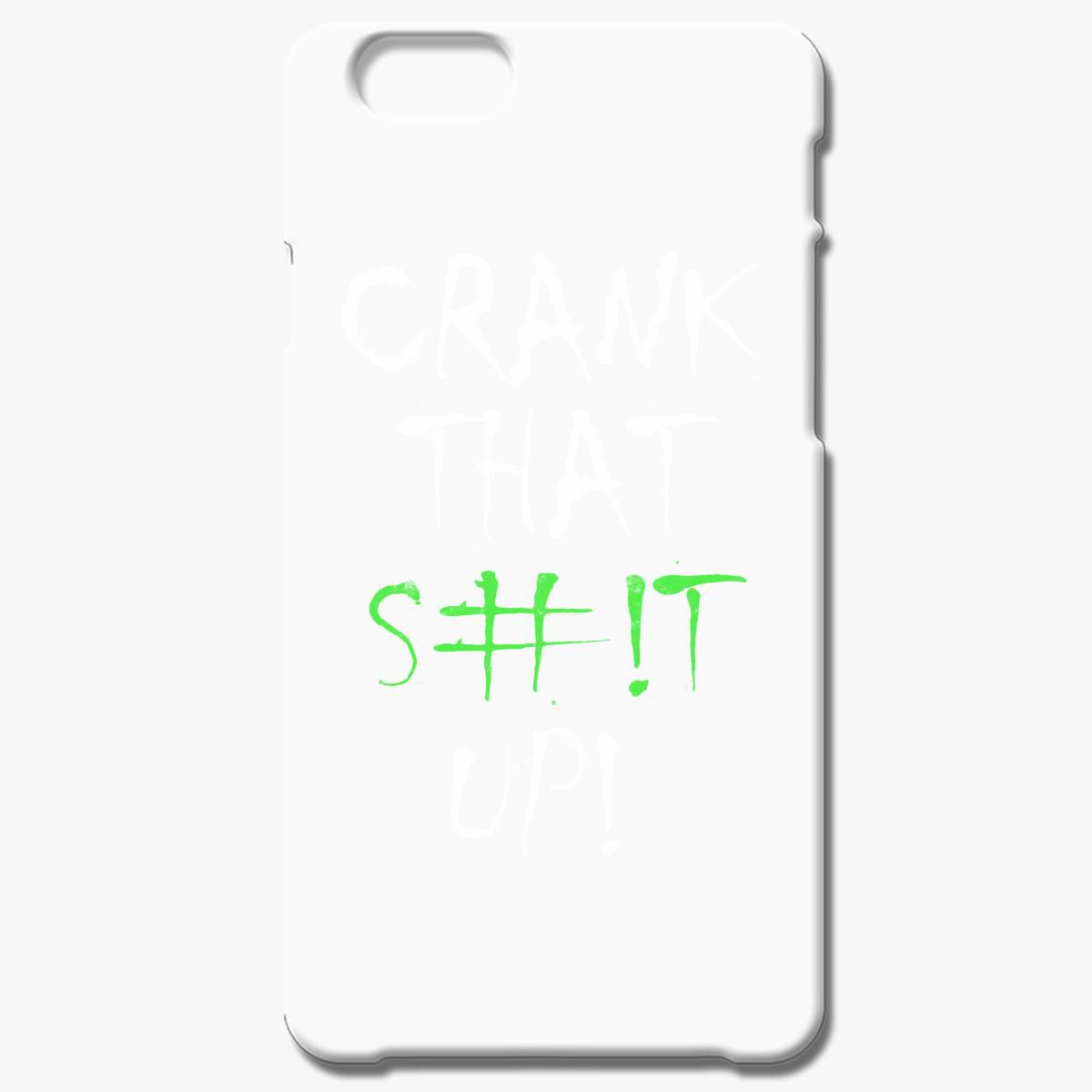 Crank That Shit Up Iphone 6 6s Case