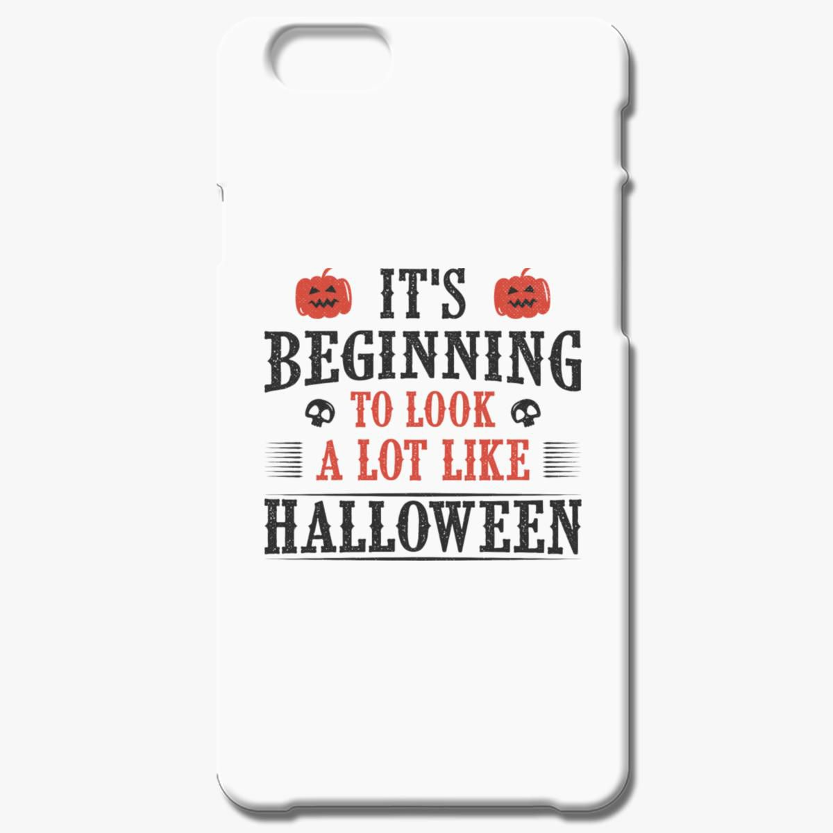 Beginning To Look Like Halloween Iphone 6 6s Plus Case