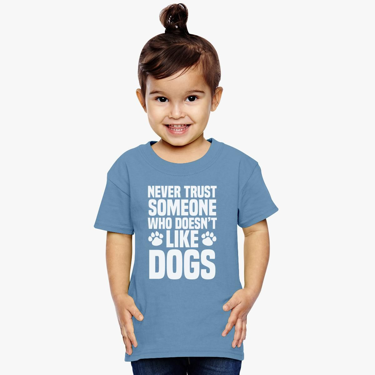 Don T Trust Someone Who Doesn T Like Dogs Toddler T Shirt