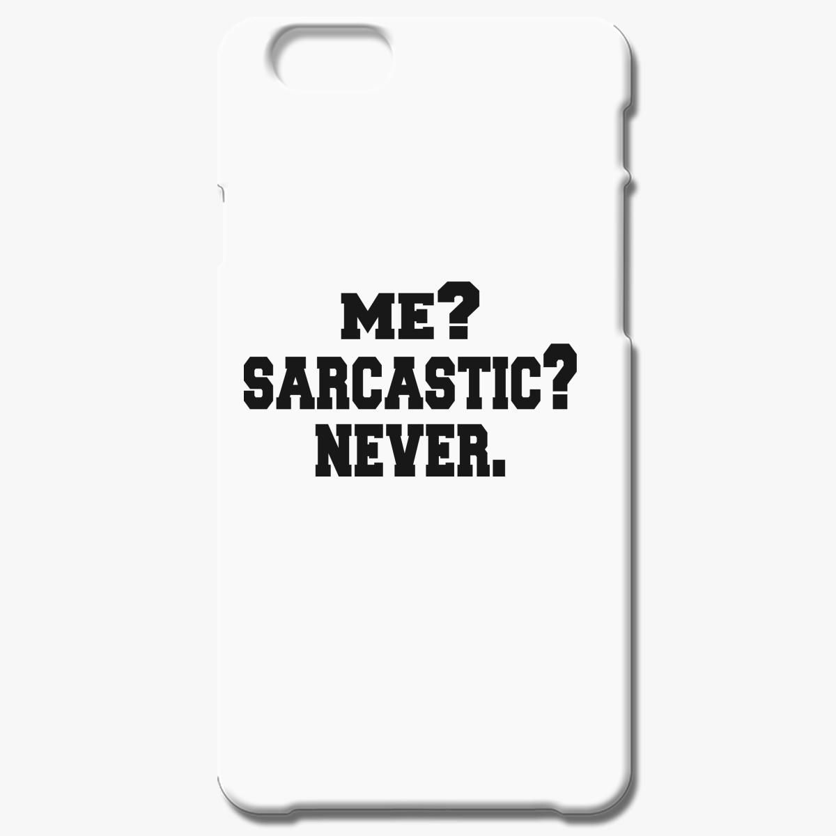 Me Sarcastic Never Iphone 7 Plus Case