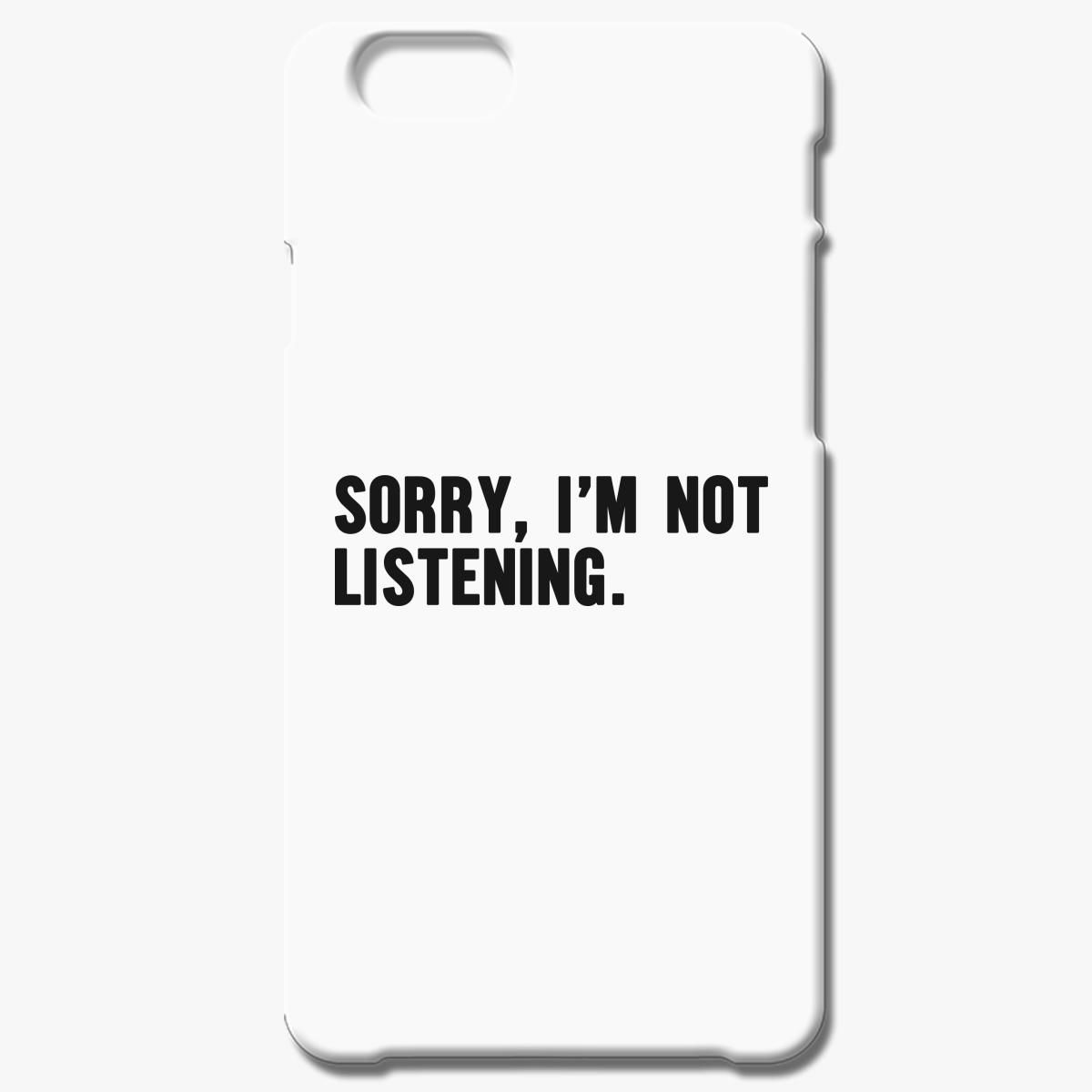Sorry I M Not Listenin Iphone 7 Plus Case