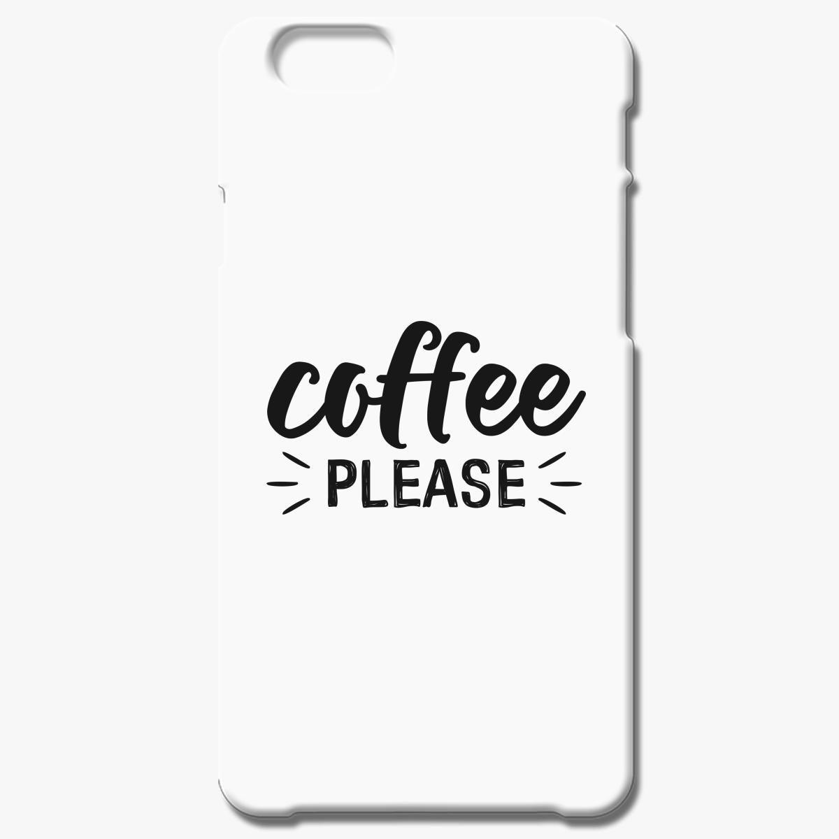 Coffee Please Iphone 6 6s Case