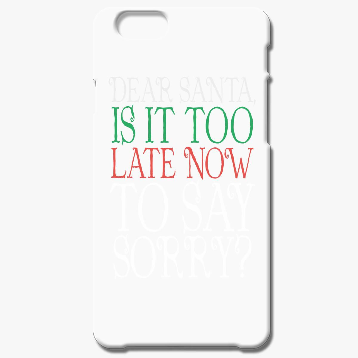 Dear Santa Is It Too Late To Say Sorry Iphone 6 6s Plus