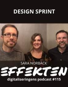 Sara Norbäck på Sportality gästar oss för att prata Design Sprint, en metod framtagen av Jake Knapp på Google 2016. Design sprint i digitaliseringens podcast Effekten