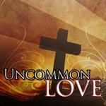 An Uncommon Love (1 Pet 1-2)