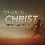 Requirements for Pursuing Christ (Philippians 3:1-3)