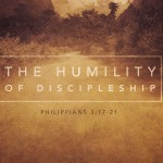 The Humility of Discipleship (Philippians 3:17-21)