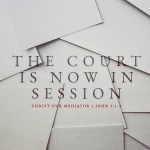The Court is Now in Session (1 John 2:1-2 )