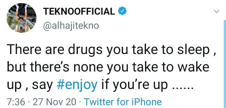 There Are Drugs To Make You Sleep But There Aren't Any To Wake You Up, So ENJOY If You Are Up – Tekno Tells Fans