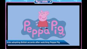 Kids adopting British accents after watching Peppa Pig