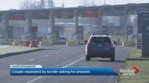 United States-Canada border closure keeping loved ones apart (02:26)