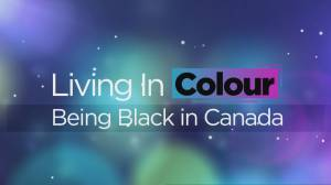 Living In Colour: Being Black in Canada