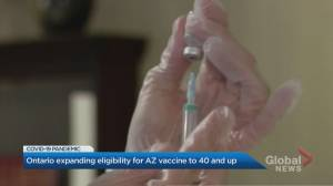 Ontario expanding eligibility for Astrazeneca vaccine to people 40 and over (01:26)