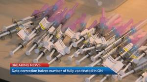 Number of fully vaccinated people in Ontario half of what was previously reported (01:17)