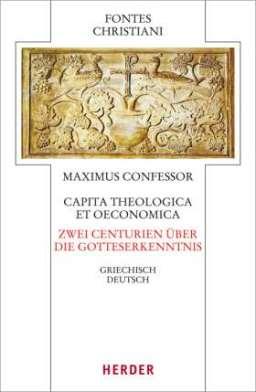 Capita theologica et oeconomica - Zwei Centurien über die Gotteserkenntnis . Griechisch - Deutsch