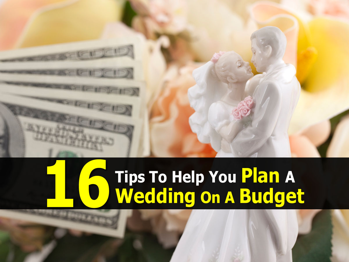 16 Tips To Help You Plan A Wedding On A Budget