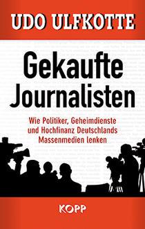 Coperta cartii Gekaufte Journalisten (Jurnalisti cumparati ) de Udo Ulfkotte, Kopp Verlag