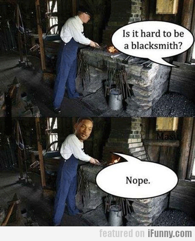 Is It Hard To Be A Blacksmith?