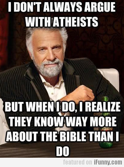 I Don't Always Argue With Atheists, But When...