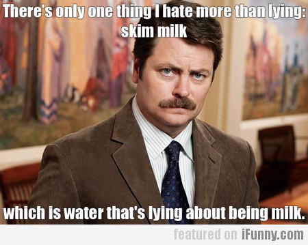 There's Only One Thing I Hate More Than Lying...