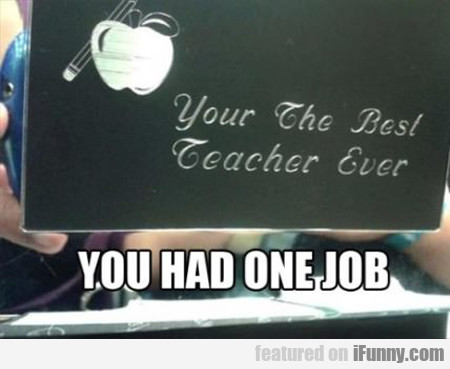 Your The Best Teacher Ever...